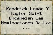 Kendrick Lamar Y Taylor Swift Encabezan Las Nominaciones De Los <b>...</b>