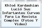 <b>Khloé Kardashian</b> Lució Sus Infartantes Curvas Para La Revista Complex (Fotos Y Video)