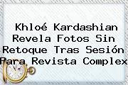 <b>Khloé Kardashian</b> Revela Fotos Sin Retoque Tras Sesión Para Revista Complex