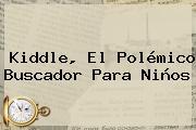 <b>Kiddle</b>, El Polémico Buscador Para Niños