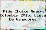 <b>Kids Choice Awards Colombia 2015</b>: Lista De Ganadores
