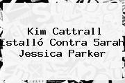 <b>Kim Cattrall</b> Estalló Contra Sarah Jessica Parker