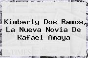 <b>Kimberly Dos Ramos</b>, La Nueva Novia De Rafael Amaya