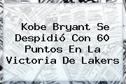 <b>Kobe Bryant</b> Se Despidió Con 60 Puntos En La Victoria De Lakers