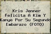<b>Kris Jenner</b> Felicita A Kim Y Kanye Por Su Segundo Embarazo (FOTO)