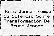 Kris Jenner Rompe Su Silencio Sobre Transformación De <b>Bruce Jenner</b>