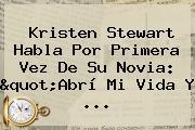 """<b>Kristen Stewart</b> Habla Por Primera Vez De Su Novia: """"Abrí Mi Vida Y ..."""