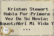 <b>Kristen Stewart</b> Habla Por Primera Vez De Su Novia: &quot;Abrí Mi Vida Y ...