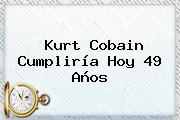 <b>Kurt Cobain</b> Cumpliría Hoy 49 Años