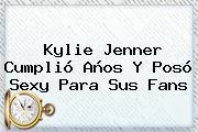 <b>Kylie Jenner</b> Cumplió Años Y Posó Sexy Para Sus Fans