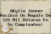 ¡<b>Kylie Jenner</b> Recibió Un Regalo De 320 Mil Dólares En Su Cumpleaños!