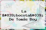 La 'bocota' De Tomás Boy