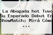 La Abogada <b>hot</b> Tuvo Su Esperado Debut En ShowMatch: Mirá Cómo ...