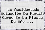 La Accidentada Actuación De Mariah Carey En La Fiesta De <b>Año</b> ...