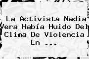 La Activista <b>Nadia Vera</b> Había Huido Del Clima De Violencia En <b>...</b>