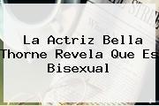 La Actriz <b>Bella Thorne</b> Revela Que Es Bisexual