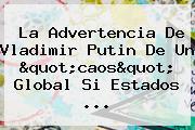 """La Advertencia De <b>Vladimir Putin</b> De Un """"caos"""" Global Si Estados ..."""