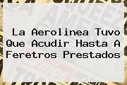 <b>La Aerolinea Tuvo Que Acudir Hasta A Feretros Prestados</b>