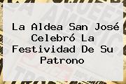 La Aldea <b>San José</b> Celebró La Festividad De Su Patrono