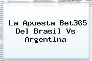 La Apuesta Bet365 Del <b>Brasil Vs Argentina</b>
