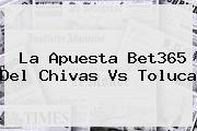 La Apuesta Bet365 Del <b>Chivas Vs Toluca</b>