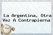 La <b>Argentina</b>, Otra Vez A Contrapierna