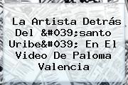 La Artista Detrás Del &#039;santo Uribe&#039; En El Video De <b>Paloma Valencia</b>