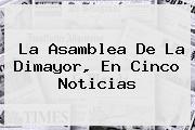 La Asamblea De La <b>Dimayor</b>, En Cinco Noticias