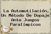 La Automutilación, Un Método De Dopaje Ante <b>Juegos Paralímpicos</b>