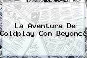 La Aventura De <b>Coldplay</b> Con Beyoncé