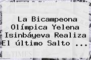 La Bicampeona Olímpica <b>Yelena Isinbáyeva</b> Realiza El último Salto ...