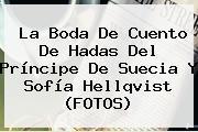 La Boda De Cuento De Hadas Del Príncipe De Suecia Y <b>Sofía Hellqvist</b> (FOTOS)