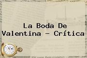 <b>La Boda De Valentina</b> ? Crítica