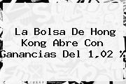 La Bolsa De Hong Kong Abre Con Ganancias Del 1,02 %