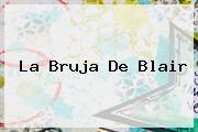 La Bruja De <b>Blair</b>