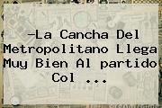 ?La Cancha Del Metropolitano Llega Muy Bien Al <b>partido</b> Col ...