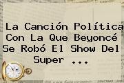 La Canción Política Con La Que <b>Beyoncé</b> Se Robó El Show Del Super <b>...</b>