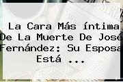 La Cara Más íntima De La Muerte De <b>José</b> Fernández: Su Esposa Está ...