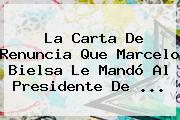 La Carta De Renuncia Que <b>Marcelo Bielsa</b> Le Mandó Al Presidente De <b>...</b>