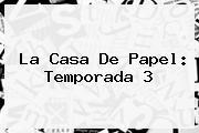 <b>La Casa De Papel</b>: <b>Temporada 3</b>