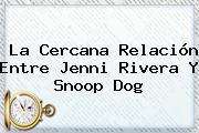 La Cercana Relación Entre <b>Jenni Rivera</b> Y <b>Snoop</b> Dog