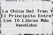 <b>La Chica Del Tren</b> Y El Principito Entre Los 10 Libros Más Vendidos