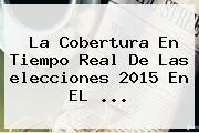 La Cobertura En Tiempo Real De Las <b>elecciones 2015</b> En EL <b>...</b>