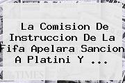 La Comision De Instruccion De La <b>Fifa</b> Apelara Sancion A Platini Y <b>...</b>
