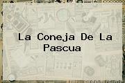 La Coneja De La <b>Pascua</b>