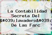 La Contabilidad Secreta Del 'lavadero' De Las Farc