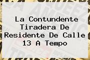 La Contundente Tiradera De Residente De Calle 13 A <b>Tempo</b>