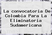 La <b>convocatoria</b> De <b>Colombia</b> Para La Eliminatoria Sudamericana