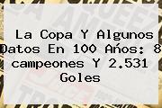 La <b>Copa</b> Y Algunos Datos En 100 Años: 8 <b>campeones</b> Y 2.531 Goles