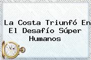 La Costa Triunfó En El <b>Desafío Súper Humanos</b>